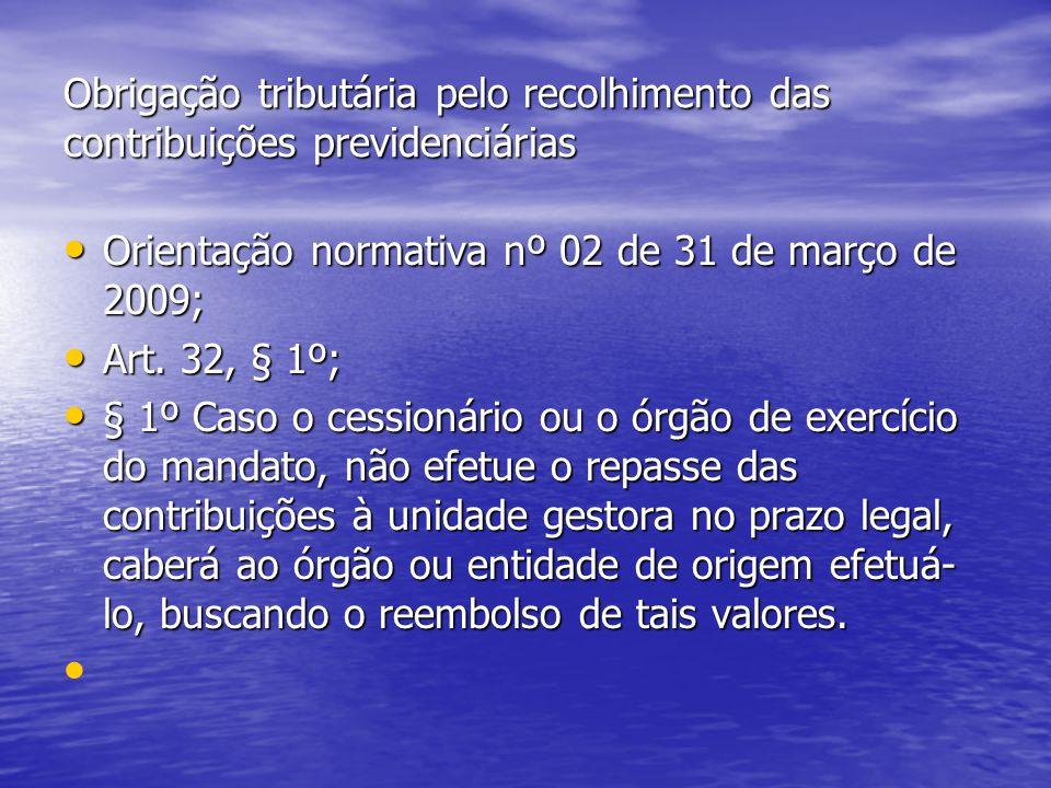 Obrigação tributária pelo recolhimento das contribuições previdenciárias Orientação normativa nº 02 de 31 de março de 2009; Orientação normativa nº 02 de 31 de março de 2009; Art.
