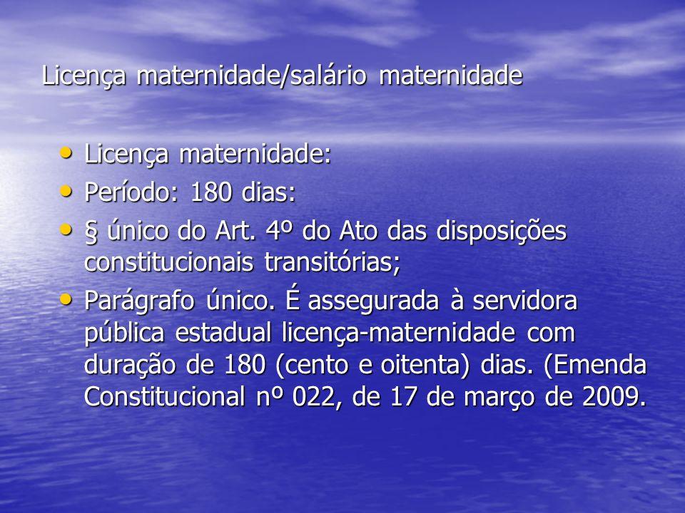 Licença maternidade/salário maternidade Licença maternidade: Licença maternidade: Período: 180 dias: Período: 180 dias: § único do Art.