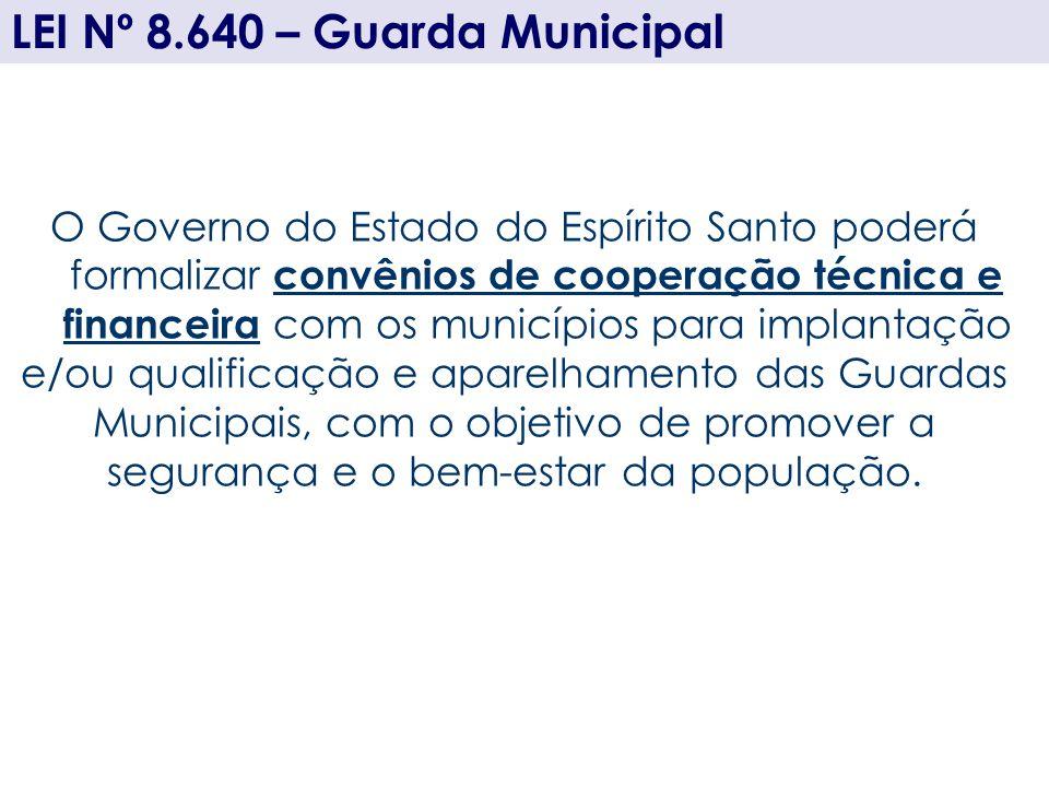 O Governo do Estado do Espírito Santo poderá formalizar convênios de cooperação técnica e financeira com os municípios para implantação e/ou qualifica