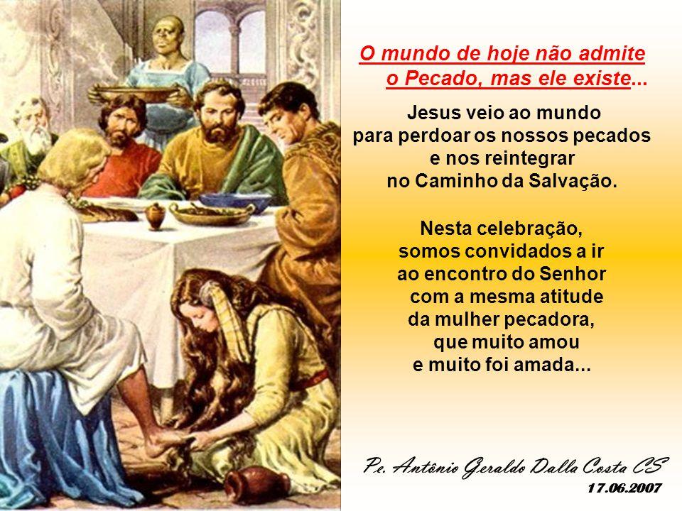 + Qual é a NOSSA Atitude? - Diante dos erros e pecados dos outros: - Imitamos o exemplo de Jesus, que acolhia e perdoava... - ou de Simão, que rejeita