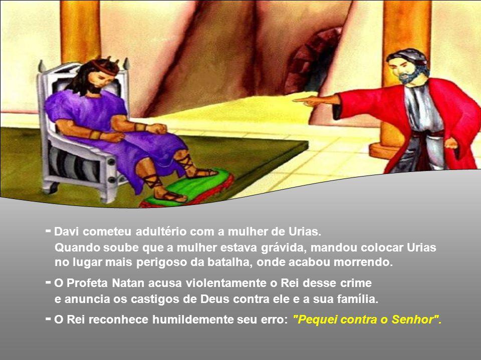 - Davi cometeu adultério com a mulher de Urias.