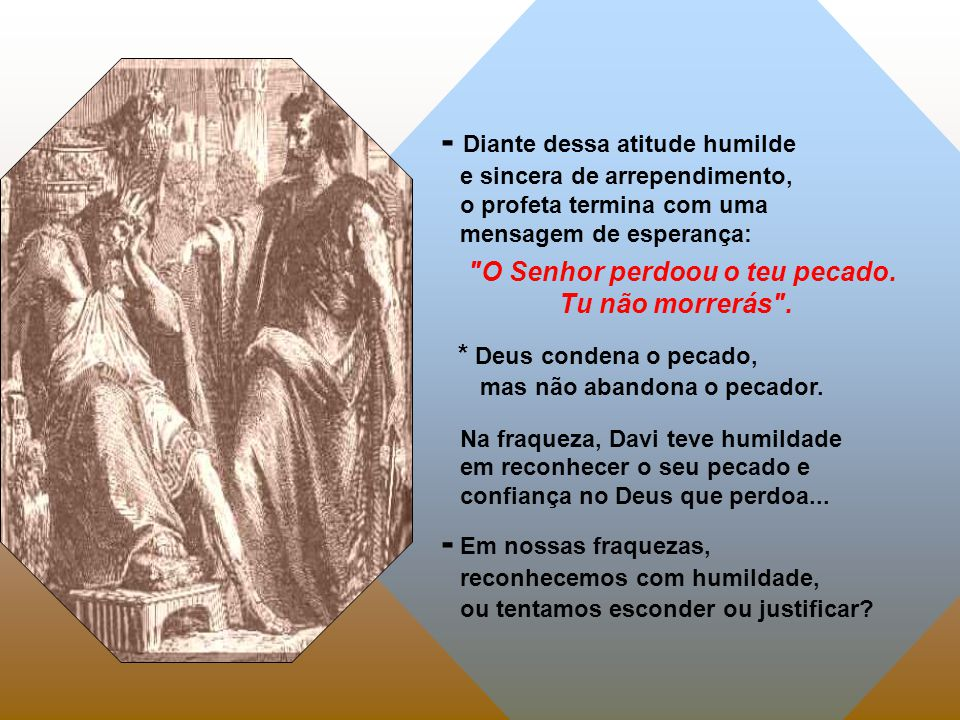 - Diante dessa atitude humilde e sincera de arrependimento, o profeta termina com uma mensagem de esperança: O Senhor perdoou o teu pecado.