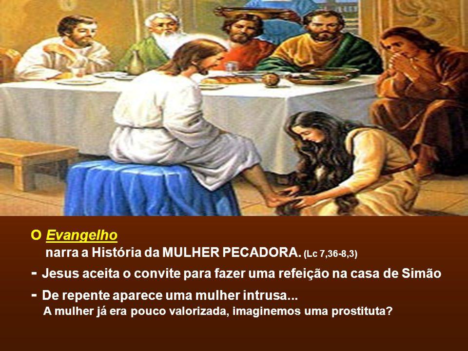 O Evangelho narra a História da MULHER PECADORA.