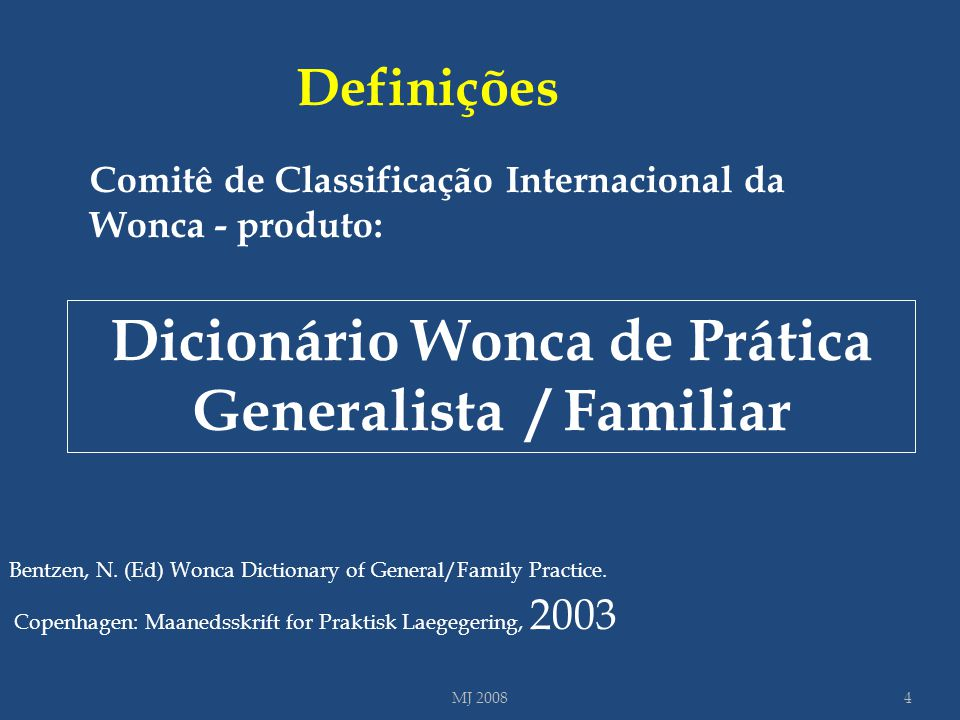 Bentzen, N. (Ed) Wonca Dictionary of General/Family Practice. Copenhagen: Maanedsskrift for Praktisk Laegegering, 2003 Comitê de Classificação Interna