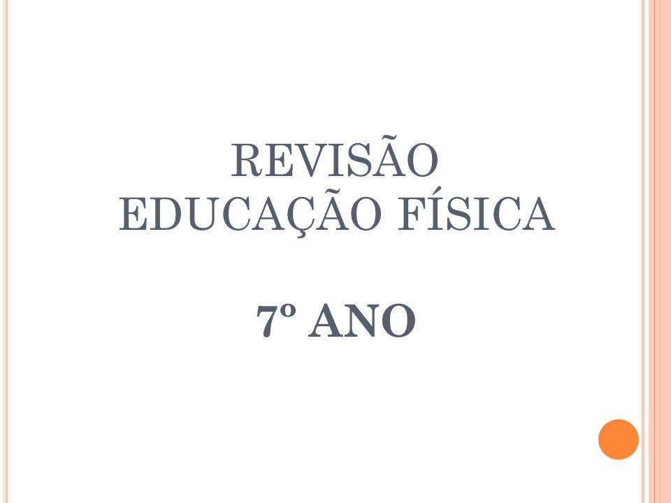 REVISÃO EDUCAÇÃO FÍSICA 7º ANO