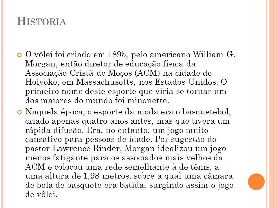 H ISTORIA O vôlei foi criado em 1895, pelo americano William G.