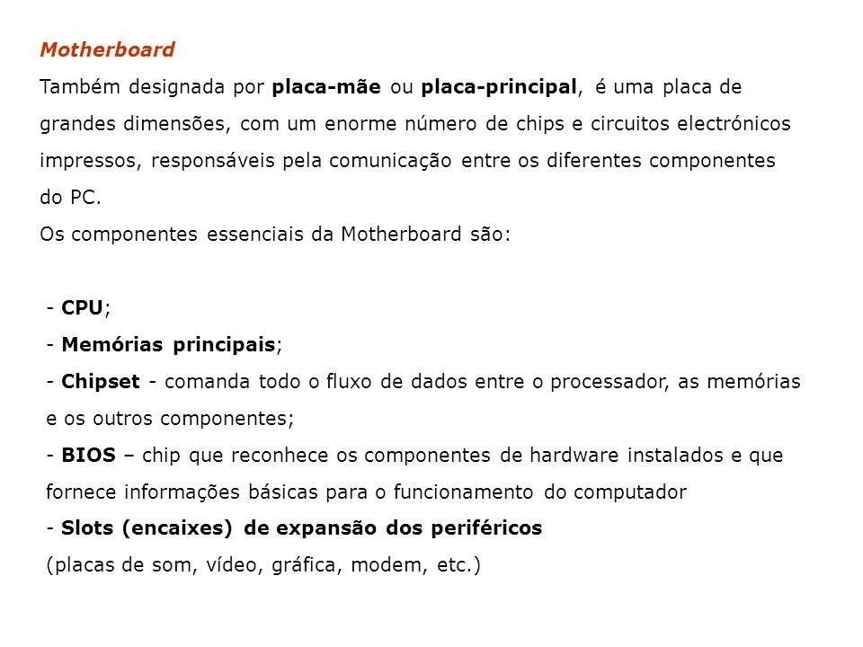 Motherboard Também designada por placa-mãe ou placa-principal, é uma placa de grandes dimensões, com um enorme número de chips e circuitos electrónico