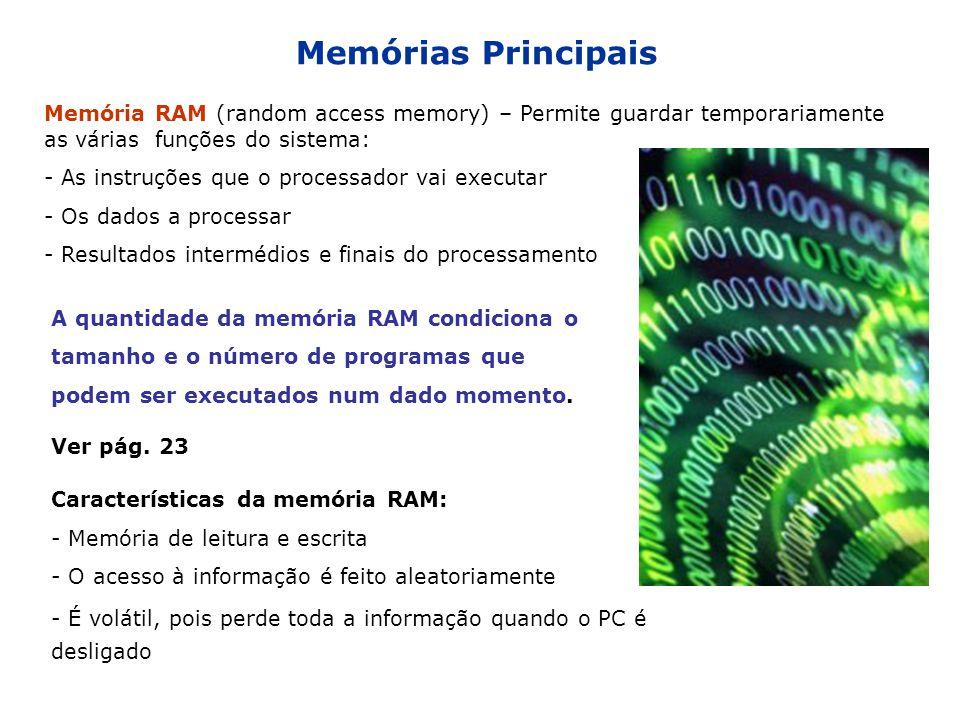 Memórias Principais Memória RAM (random access memory) – Permite guardar temporariamente as várias funções do sistema: - As instruções que o processad