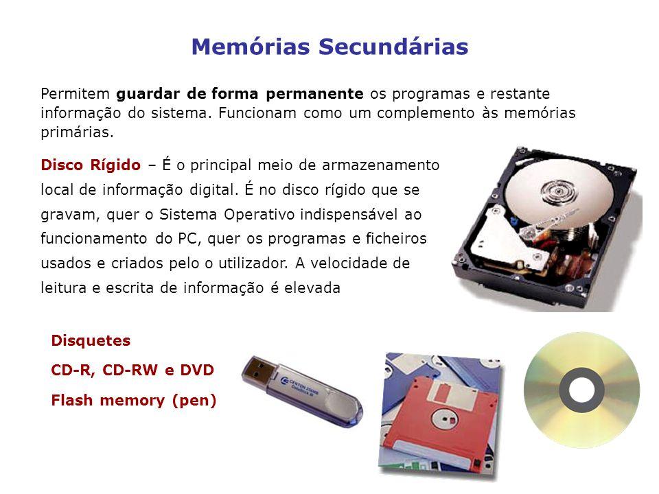 Memórias Secundárias Permitem guardar de forma permanente os programas e restante informação do sistema. Funcionam como um complemento às memórias pri