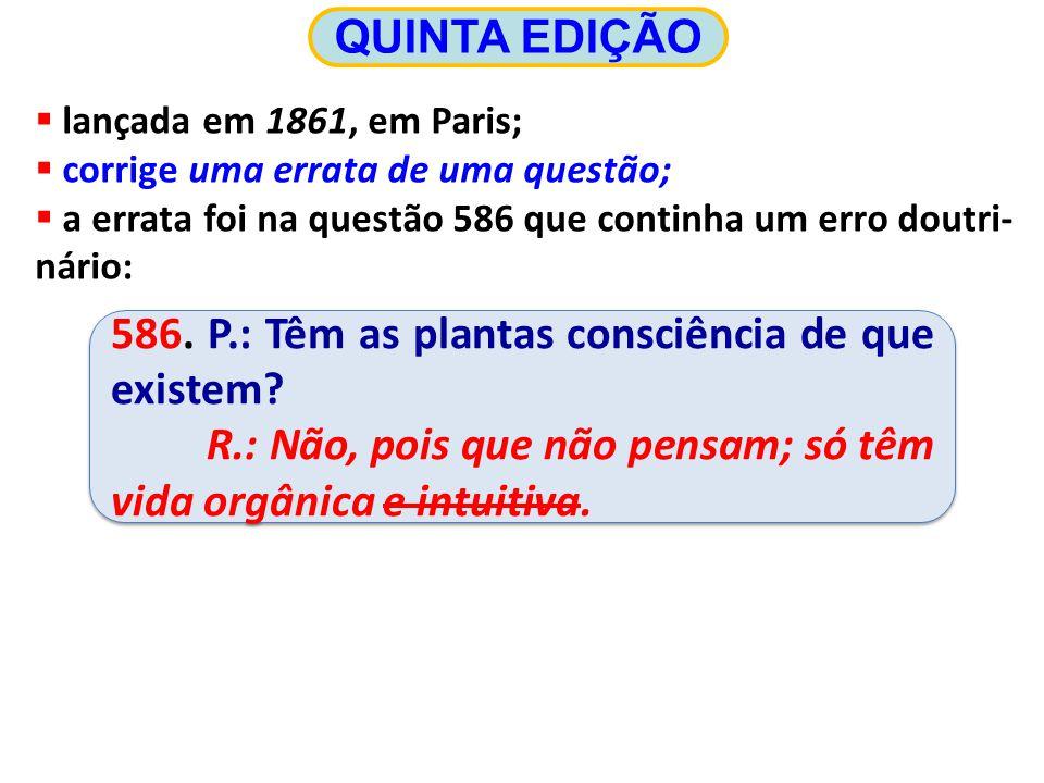 586.P.: Têm as plantas consciência de que existem.