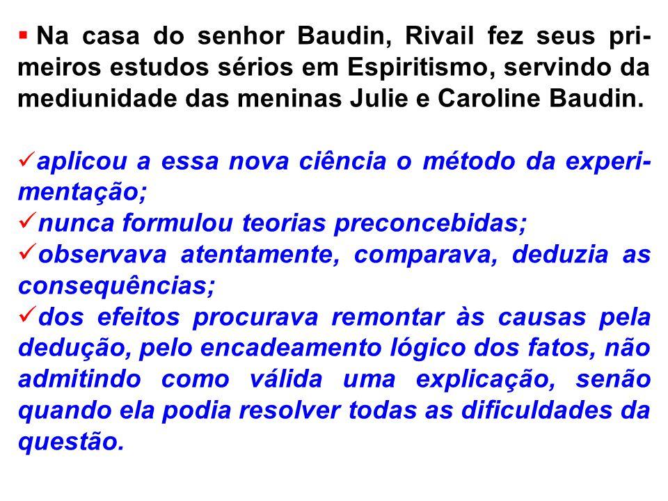 Na casa do senhor Baudin, Rivail fez seus pri- meiros estudos sérios em Espiritismo, servindo da mediunidade das meninas Julie e Caroline Baudin.