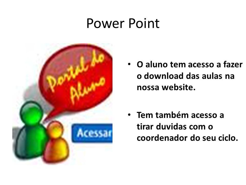 Power Point O aluno tem acesso a fazer o download das aulas na nossa website. Tem também acesso a tirar duvidas com o coordenador do seu ciclo.