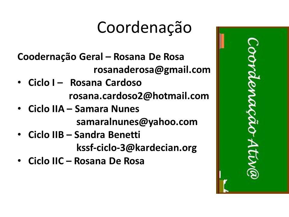 Coordenação Coodernação Geral – Rosana De Rosa rosanaderosa@gmail.com Ciclo I – Rosana Cardoso rosana.cardoso2@hotmail.com Ciclo IIA – Samara Nunes sa