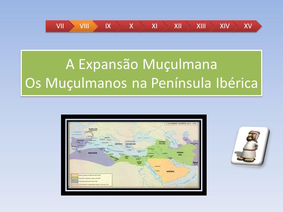 A Expansão Muçulmana Os Muçulmanos na Península Ibérica VIIVIIIIXXXIXIIXIIIXIVXV