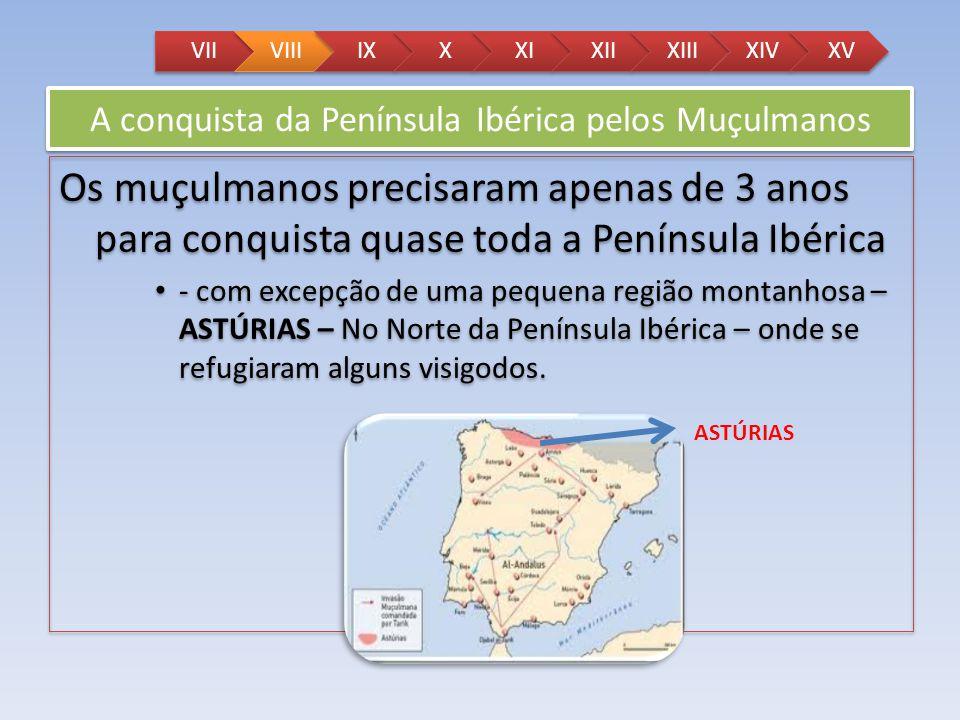A conquista da Península Ibérica pelos Muçulmanos Os muçulmanos precisaram apenas de 3 anos para conquista quase toda a Península Ibérica - com excepç