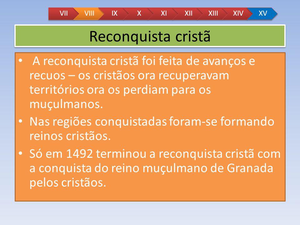 Reconquista cristã A reconquista cristã foi feita de avanços e recuos – os cristãos ora recuperavam territórios ora os perdiam para os muçulmanos. Nas