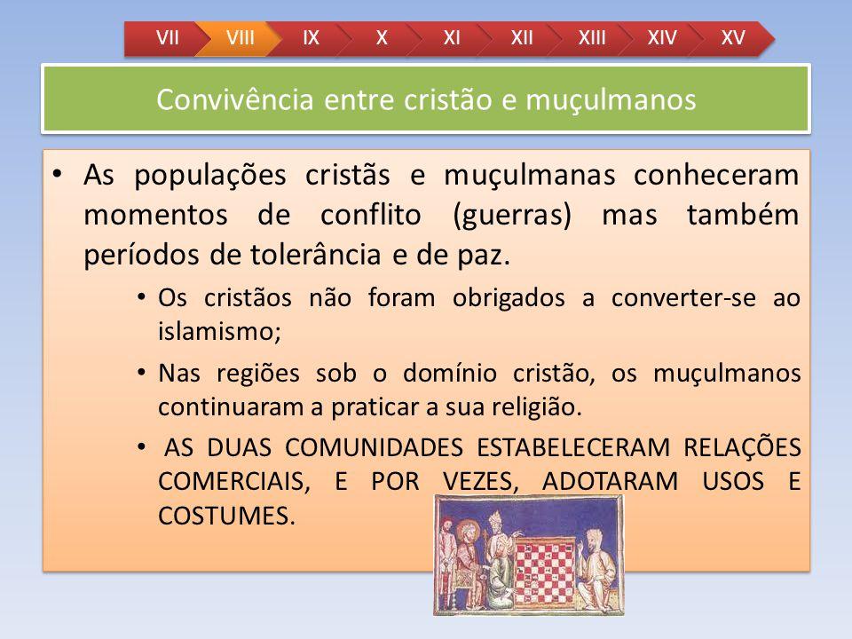 Convivência entre cristão e muçulmanos As populações cristãs e muçulmanas conheceram momentos de conflito (guerras) mas também períodos de tolerância
