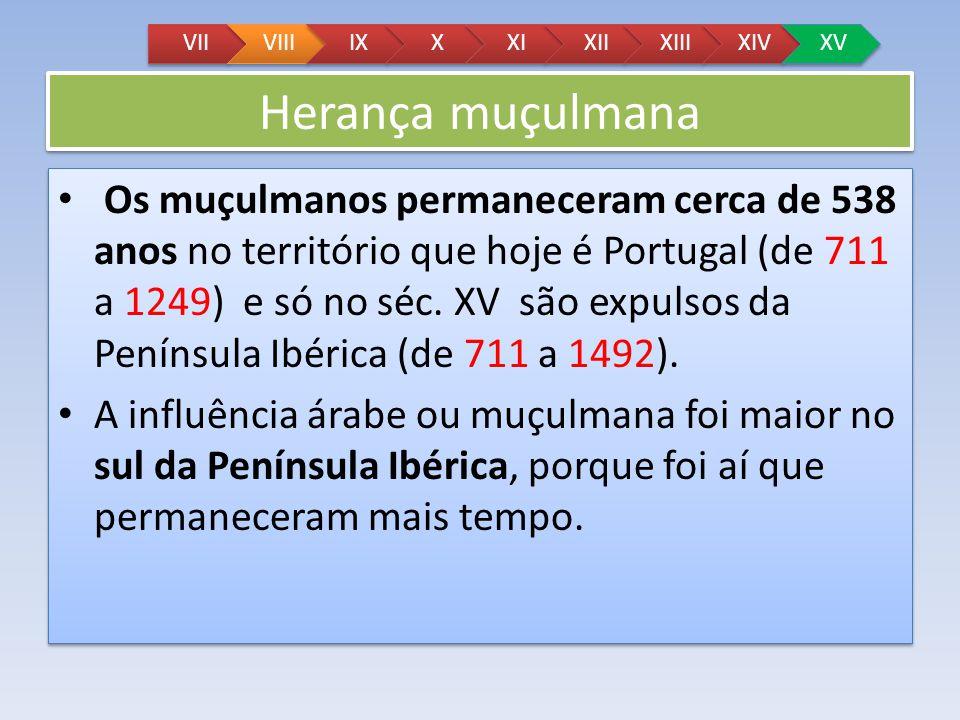 Herança muçulmana Os muçulmanos permaneceram cerca de 538 anos no território que hoje é Portugal (de 711 a 1249) e só no séc. XV são expulsos da Penín