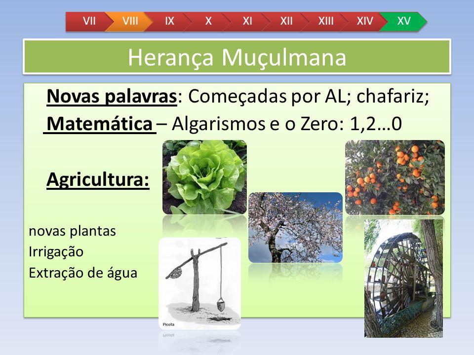 Herança Muçulmana Novas palavras: Começadas por AL; chafariz; Matemática – Algarismos e o Zero: 1,2…0 Agricultura: novas plantas Irrigação Extração de