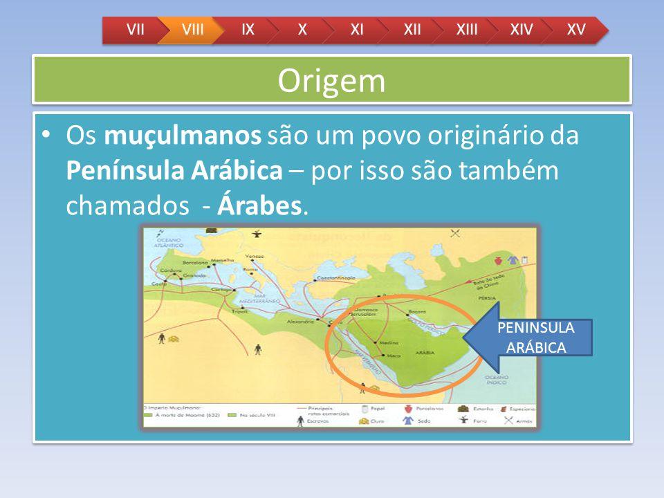 Origem Os muçulmanos são um povo originário da Península Arábica – por isso são também chamados - Árabes. VIIVIIIIXXXIXIIXIIIXIVXV PENINSULA ARÁBICA