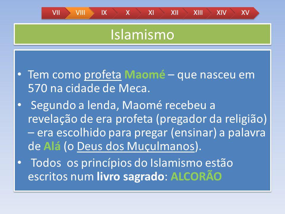 Islamismo Tem como profeta Maomé – que nasceu em 570 na cidade de Meca. Segundo a lenda, Maomé recebeu a revelação de era profeta (pregador da religiã