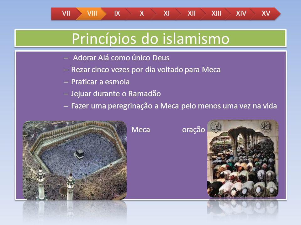 Princípios do islamismo – Adorar Alá como único Deus – Rezar cinco vezes por dia voltado para Meca – Praticar a esmola – Jejuar durante o Ramadão – Fa