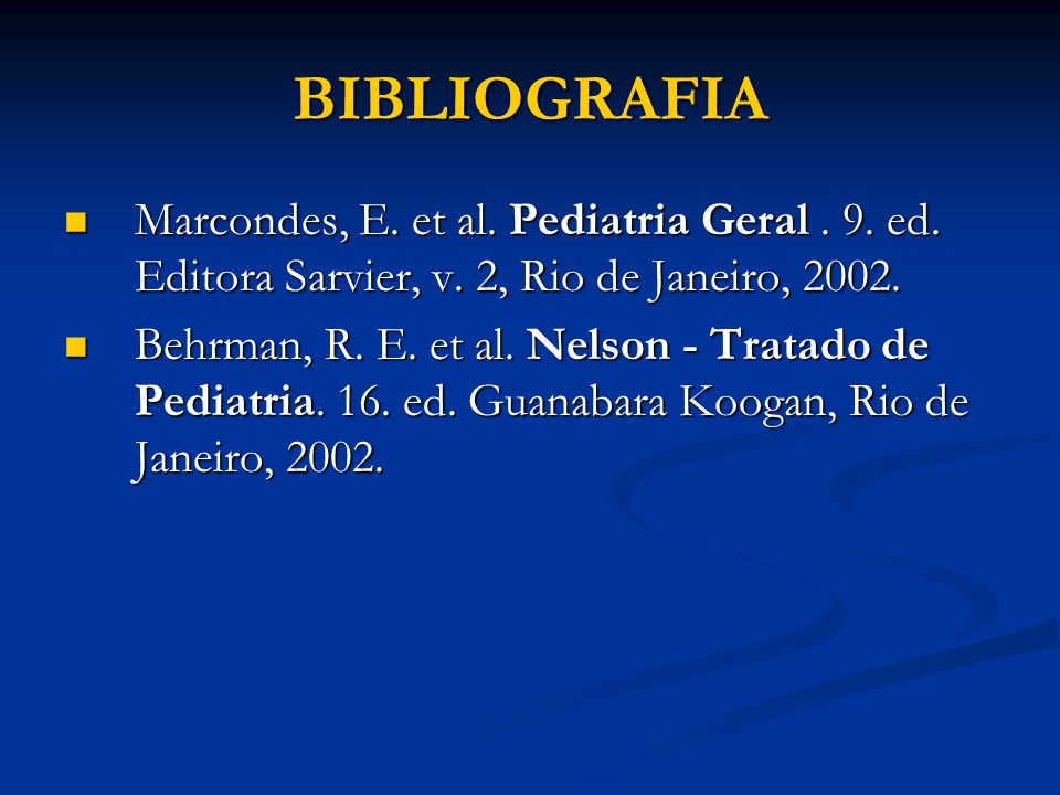 BIBLIOGRAFIA Marcondes, E.et al. Pediatria Geral.