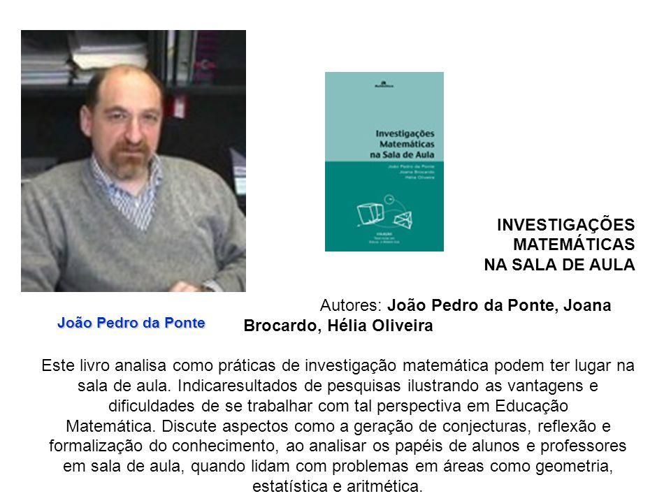 João Pedro da Ponte INVESTIGAÇÕES MATEMÁTICAS NA SALA DE AULA Autores: João Pedro da Ponte, Joana Brocardo, Hélia Oliveira Este livro analisa como prá