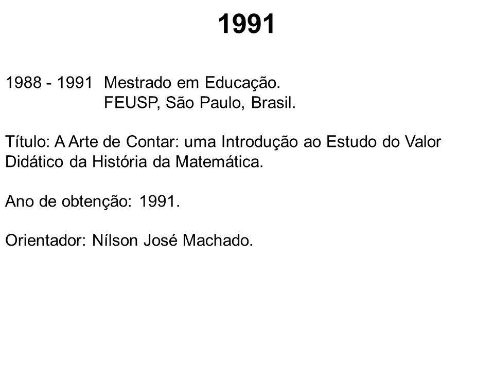 1991 1988 - 1991Mestrado em Educação. FEUSP, São Paulo, Brasil. Título: A Arte de Contar: uma Introdução ao Estudo do Valor Didático da História da Ma