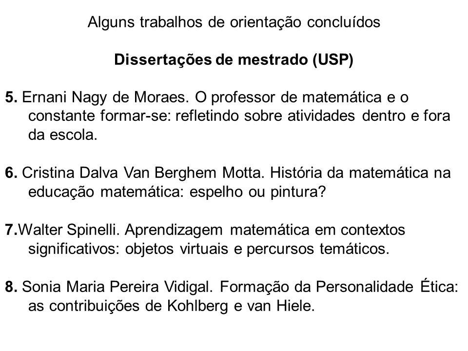 Alguns trabalhos de orientação concluídos Dissertações de mestrado (USP) 5. Ernani Nagy de Moraes. O professor de matemática e o constante formar-se: