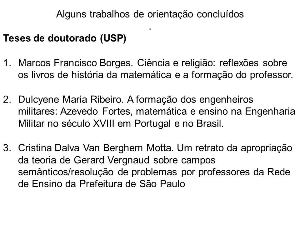 Alguns trabalhos de orientação concluídos. Teses de doutorado (USP) 1.Marcos Francisco Borges. Ciência e religião: reflexões sobre os livros de histór