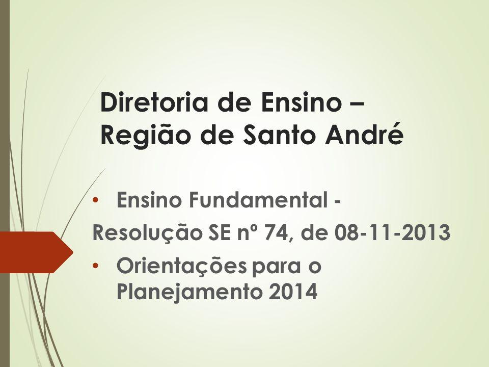 Diretoria de Ensino – Região de Santo André Ensino Fundamental - Resolução SE nº 74, de 08-11-2013 Orientações para o Planejamento 2014