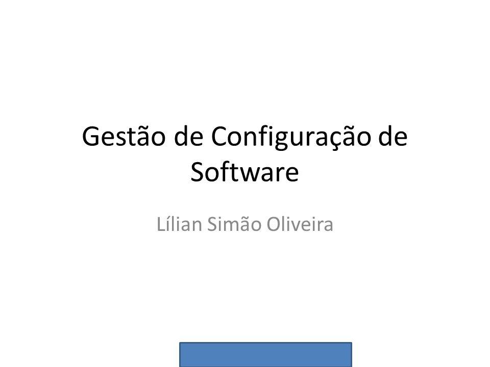 Gestão de Configuração de Software Lílian Simão Oliveira