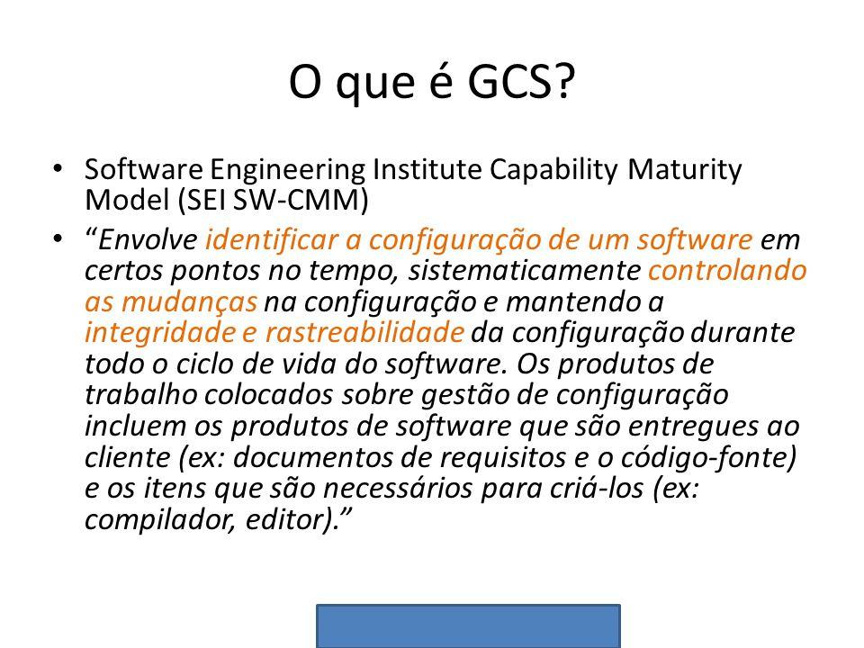 O que é GCS? Software Engineering Institute Capability Maturity Model (SEI SW-CMM) Envolve identificar a configuração de um software em certos pontos