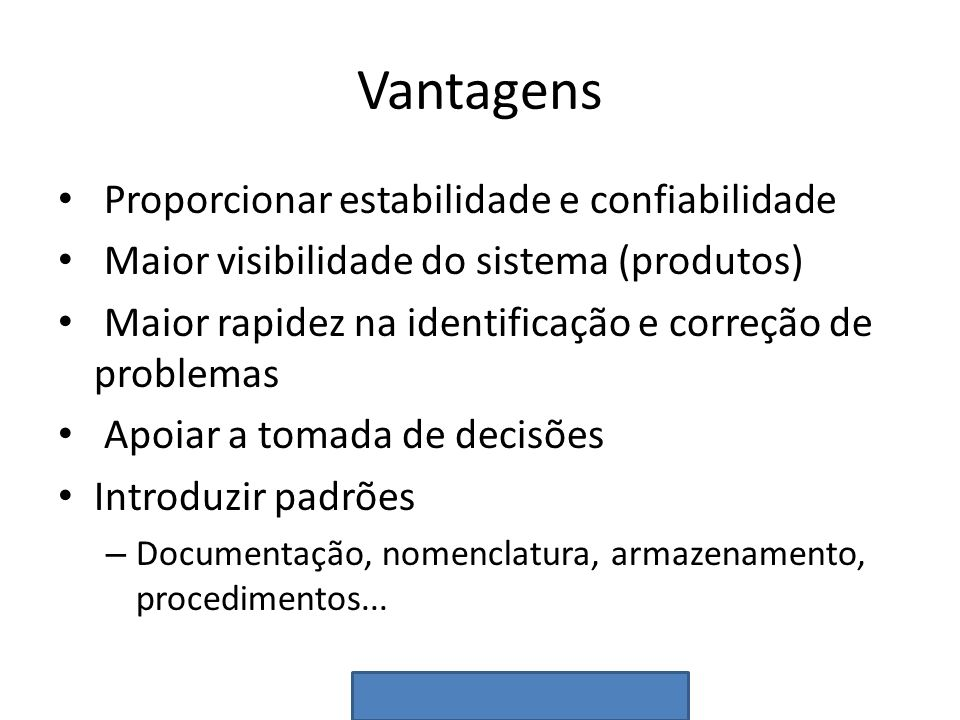 Vantagens Proporcionar estabilidade e confiabilidade Maior visibilidade do sistema (produtos) Maior rapidez na identificação e correção de problemas A