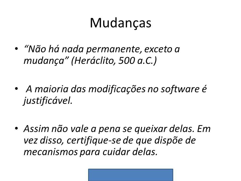 Mudanças Não há nada permanente, exceto a mudança (Heráclito, 500 a.C.) A maioria das modificações no software é justificável. Assim não vale a pena s