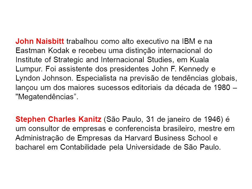 John Naisbitt trabalhou como alto executivo na IBM e na Eastman Kodak e recebeu uma distinção internacional do Institute of Strategic and Internaciona