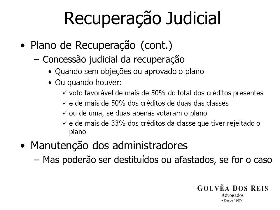 21 Recuperação Judicial Plano de Recuperação (cont.) –Concessão judicial da recuperação Quando sem objeções ou aprovado o plano Ou quando houver: voto
