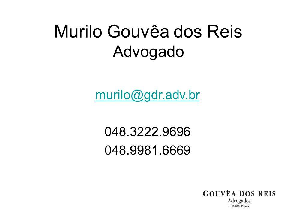 28 Murilo Gouvêa dos Reis Advogado murilo@gdr.adv.br 048.3222.9696 048.9981.6669