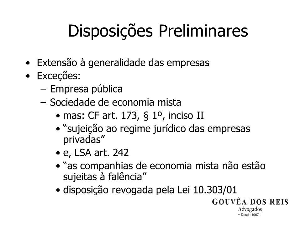 4 Disposições Preliminares Extensão à generalidade das empresas Exceções: –Empresa pública –Sociedade de economia mista mas: CF art. 173, § 1º, inciso