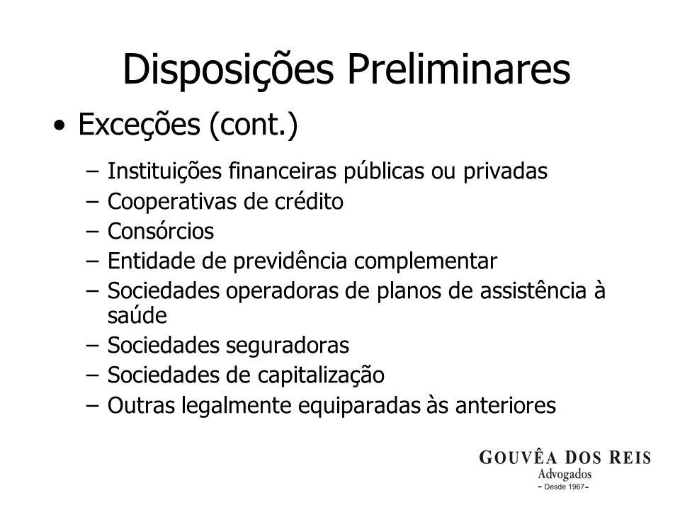 5 Disposições Preliminares Exceções (cont.) –Instituições financeiras públicas ou privadas –Cooperativas de crédito –Consórcios –Entidade de previdênc