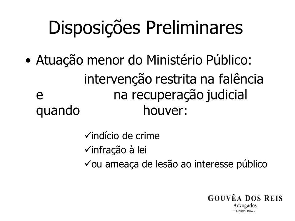 6 Disposições Preliminares Atuação menor do Ministério Público: intervenção restrita na falência e na recuperação judicial quando houver: indício de c