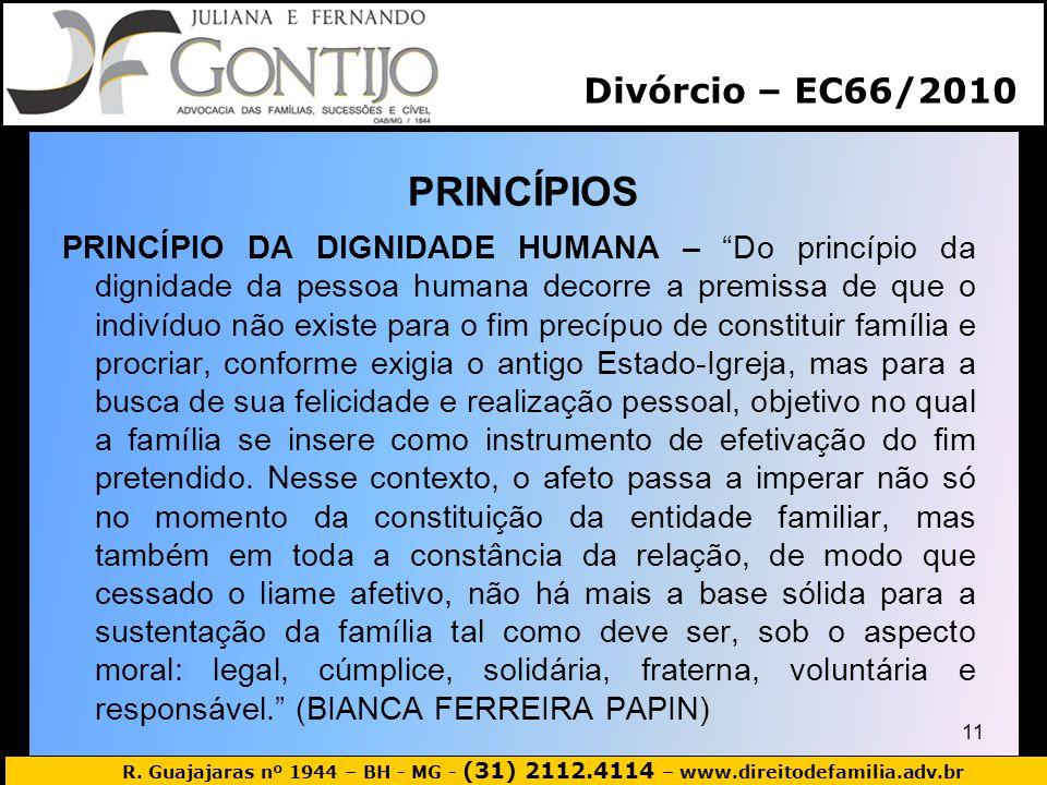 R. Guajajaras nº 1944 – BH - MG - (31) 2112.4114 – www.direitodefamilia.adv.br PRINCÍPIOS PRINCÍPIO DA DIGNIDADE HUMANA – Do princípio da dignidade da