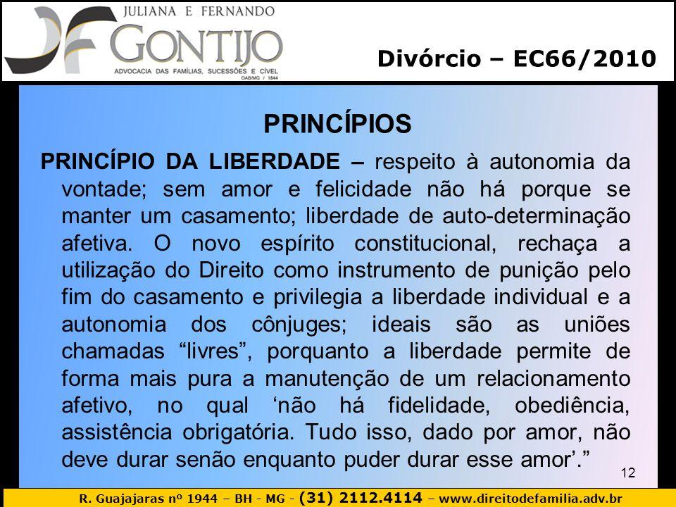 R. Guajajaras nº 1944 – BH - MG - (31) 2112.4114 – www.direitodefamilia.adv.br PRINCÍPIOS PRINCÍPIO DA LIBERDADE – respeito à autonomia da vontade; se