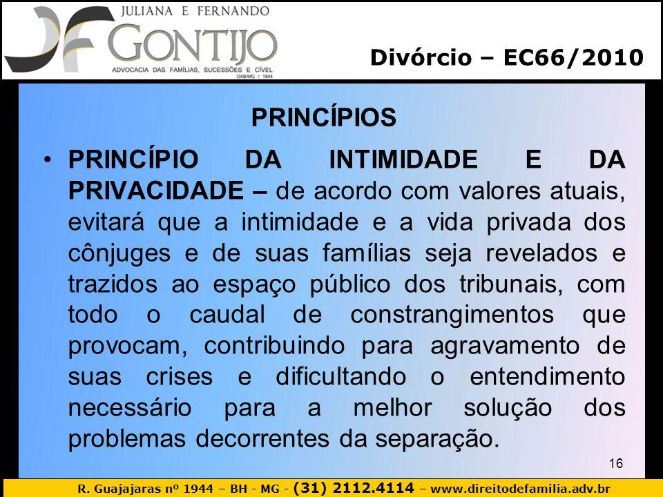 R. Guajajaras nº 1944 – BH - MG - (31) 2112.4114 – www.direitodefamilia.adv.br PRINCÍPIOS 16 PRINCÍPIO DA INTIMIDADE E DA PRIVACIDADE – de acordo com