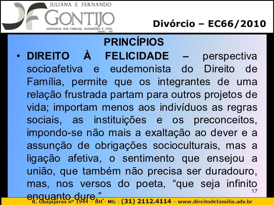 R. Guajajaras nº 1944 – BH - MG - (31) 2112.4114 – www.direitodefamilia.adv.br PRINCÍPIOS 17 DIREITO À FELICIDADE – perspectiva socioafetiva e eudemon