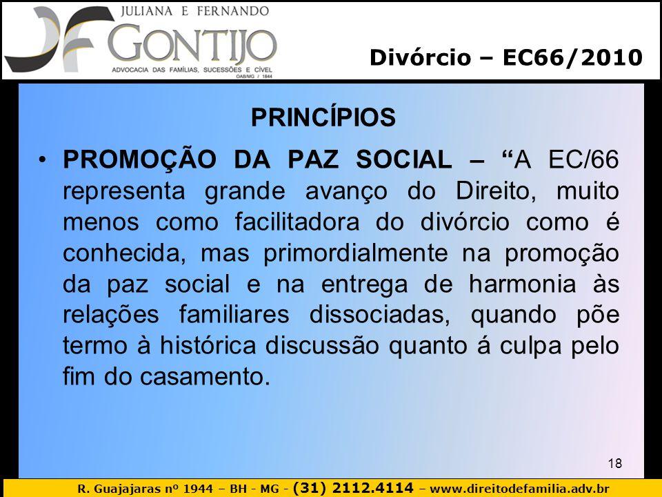 R. Guajajaras nº 1944 – BH - MG - (31) 2112.4114 – www.direitodefamilia.adv.br PRINCÍPIOS 18 PROMOÇÃO DA PAZ SOCIAL – A EC/66 representa grande avanço