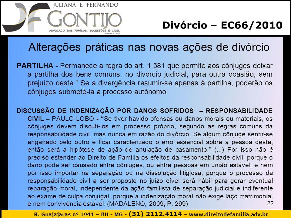 R. Guajajaras nº 1944 – BH - MG - (31) 2112.4114 – www.direitodefamilia.adv.br Alterações práticas nas novas ações de divórcio PARTILHA - Permanece a