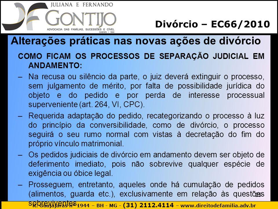 R. Guajajaras nº 1944 – BH - MG - (31) 2112.4114 – www.direitodefamilia.adv.br Alterações práticas nas novas ações de divórcio COMO FICAM OS PROCESSOS