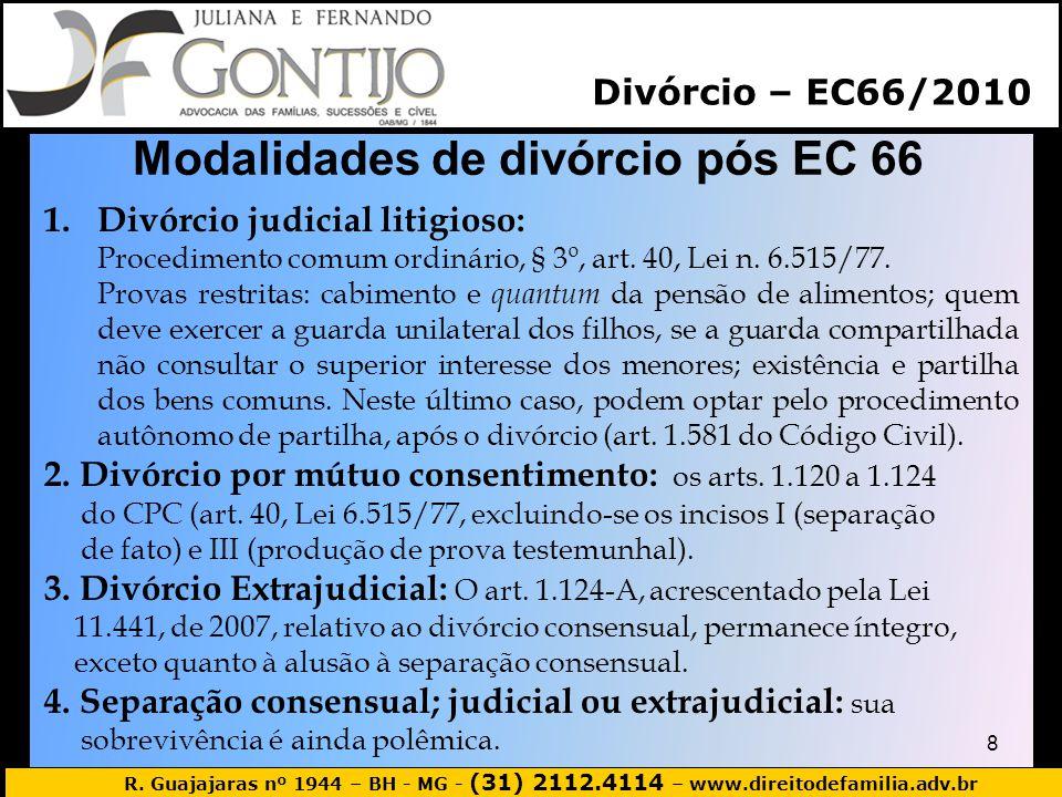 R. Guajajaras nº 1944 – BH - MG - (31) 2112.4114 – www.direitodefamilia.adv.br Modalidades de divórcio pós EC 66 8 1.Divórcio judicial litigioso: Proc